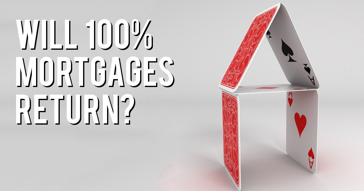 Will 100% Mortgages Return?
