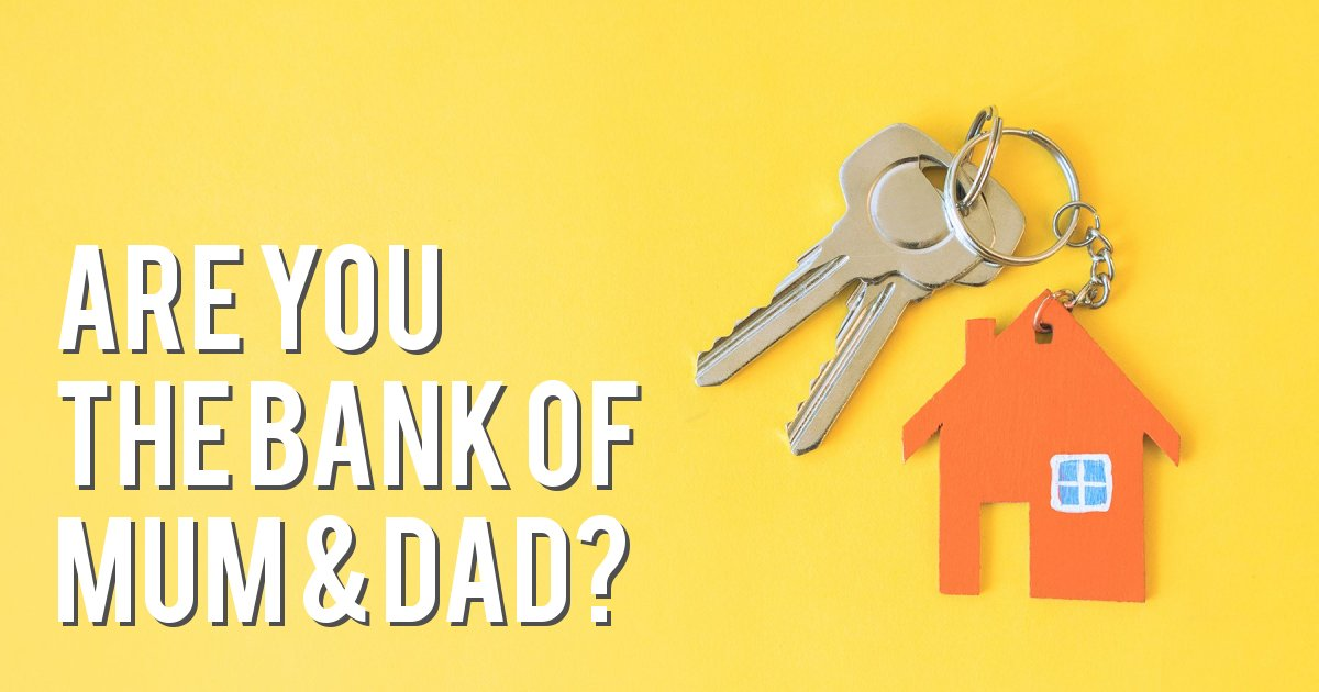 Are you The Bank of Mum & Dad?