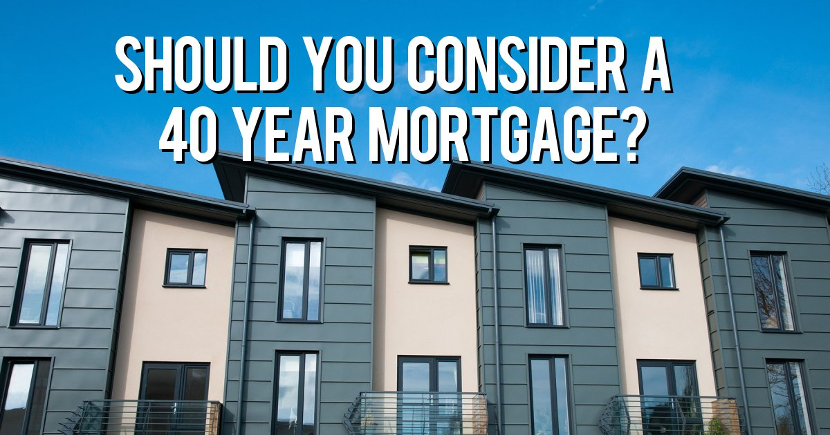 Should you consider a 40 year mortgage?
