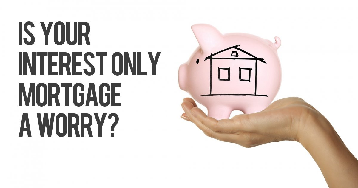 Is your interest only mortgage a worry?