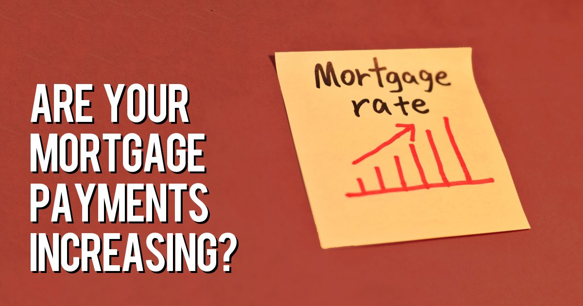 Are your mortgage payments increasing?