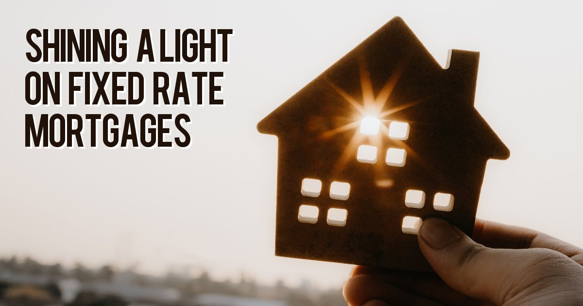 Shining a light on fixed rate mortgages