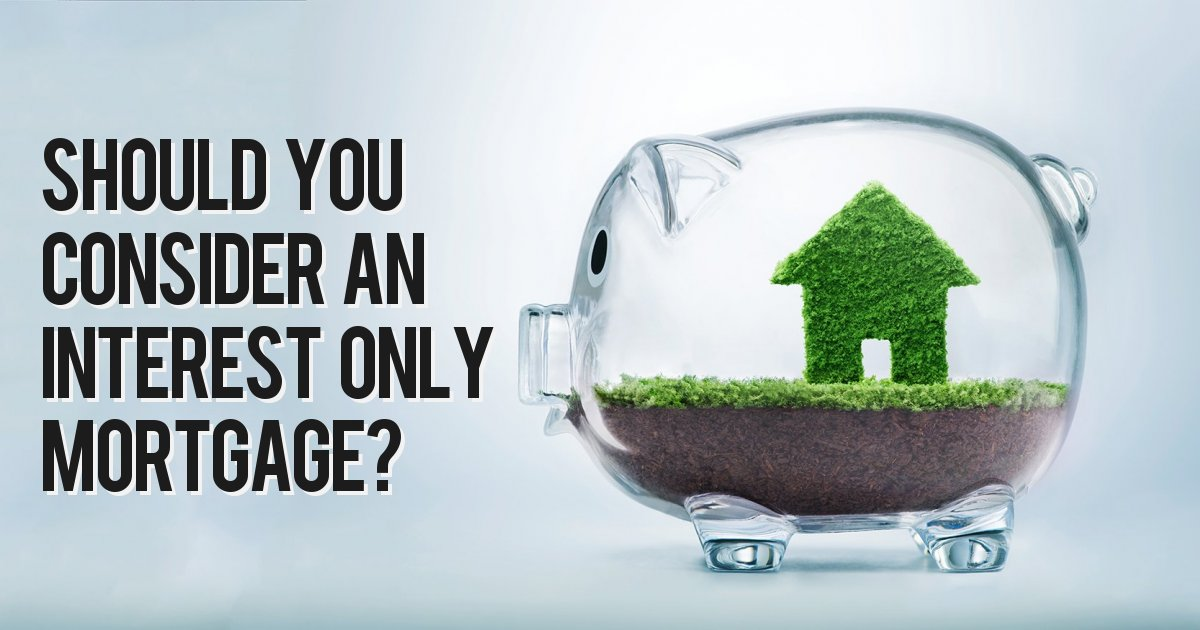 Should you consider an interest only mortgage?