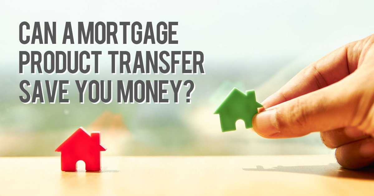 Can a mortgage product transfer save you money?