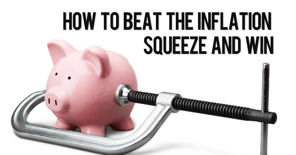 How to beat the inflation squeeze and win