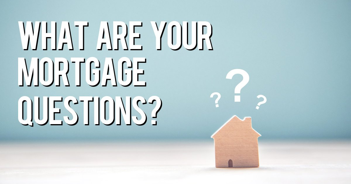 What are your mortgage questions?