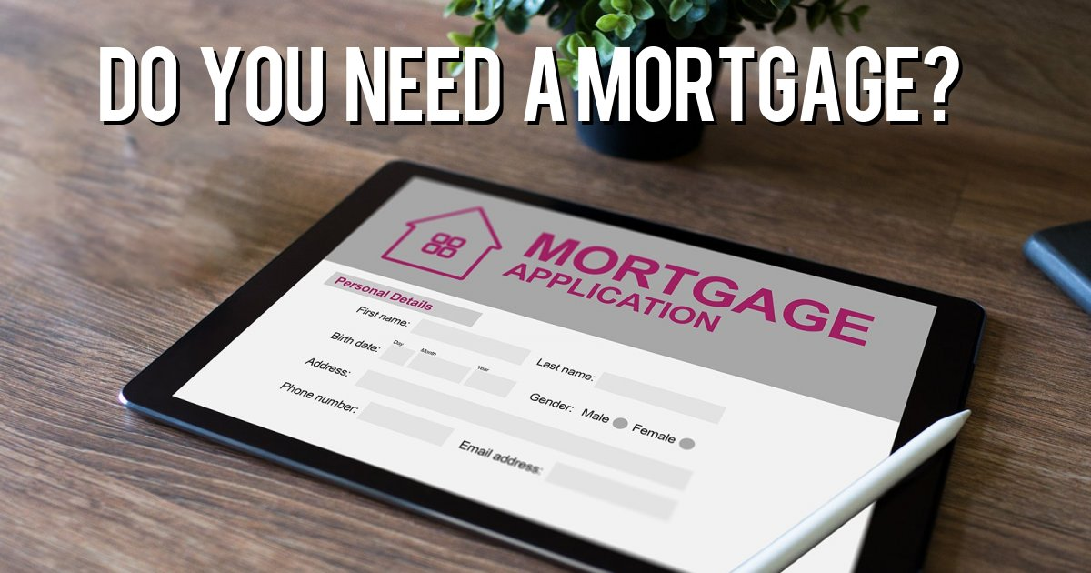 Do you need a mortgage?