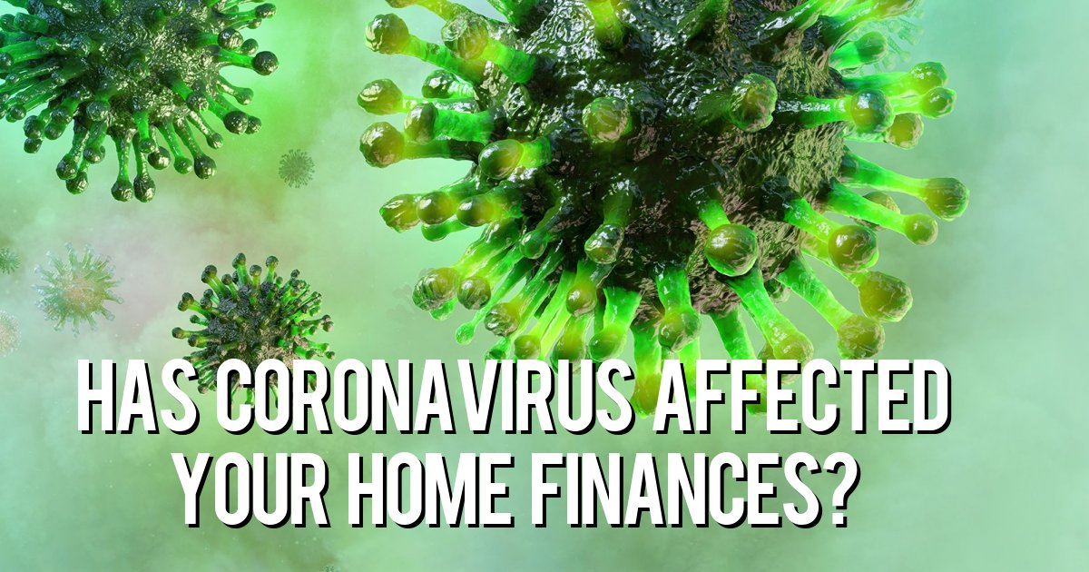 Has Coronavirus affected your home finances?