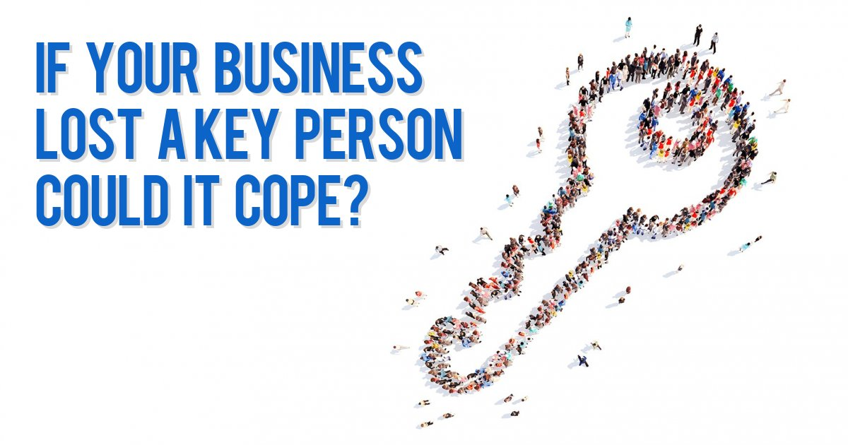 If your business lost a key person could it cope?